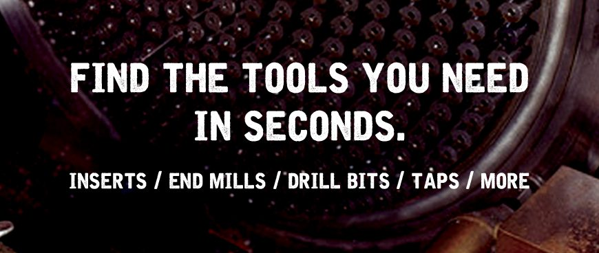 Find Tools You Need: Inserts, End Mills, Drill Bits, Taps, More